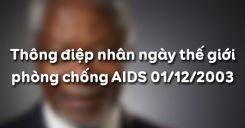 Thông điệp nhân ngày thế giới phòng chống AIDS 01/12/2003