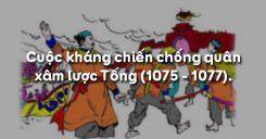 Bài 11: Cuộc kháng chiến chống quân xâm lược Tống (1075 - 1077)