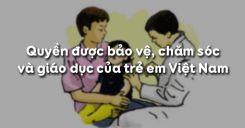 Bài 13: Quyền được bảo vệ, chăm sóc và giáo dục của trẻ em Việt Nam