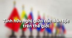 Bài 5: Tình hữu nghị giữa các dân tộc trên thế giới