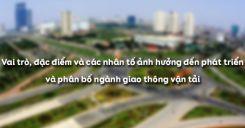Bài 36: Vai trò, đặc điểm và các nhân tố ảnh hưởng đến phát triển và phân bố ngành giao thông vận tải