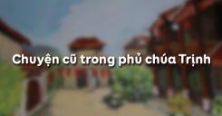 Soạn bài Chuyện cũ trong phủ chúa Trịnh của Phạm Đình Hổ - Ngữ văn 9