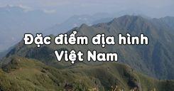 Bài 28: Đặc điểm địa hình Việt Nam