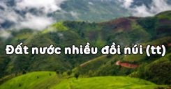 Bài 7: Đất nước nhiều đồi núi (tt)