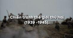 Bài 21: Chiến tranh thế giới thứ hai (1939 -1945)