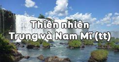 Bài 42: Thiên nhiên Trung và Nam Mĩ (tiếp theo)