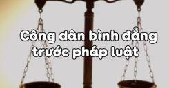 Bài 3: Công dân bình đẳng trước pháp luật