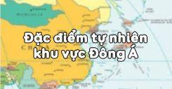 Bài 12: Đặc điểm tự nhiên khu vực Đông Á