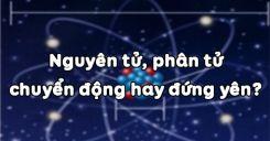 Bài 20: Nguyên tử, phân tử chuyển động hay đứng yên?