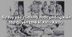 Bài 22: Sự suy yếu của nhà nước phong kiến tập quyền (thế kỉ XVI - XVIII)