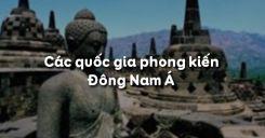 Bài 6: Các quốc gia phong kiến Đông Nam Á
