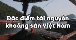 Bài 26: Đặc điểm tài nguyên khoáng sản Việt Nam