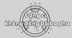 Bài 18: Động cơ không đồng bộ ba pha