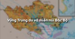 Bài 17: Vùng Trung du và miền núi Bắc Bộ