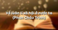 Về luân lí xã hội ở nước ta - Phan Châu Trinh