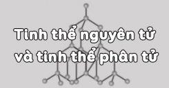 Bài 14: Tinh thể nguyên tử và tinh thể phân tử