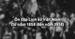 Bài 31: Ôn tập Lịch sử Việt Nam (từ năm 1858 đến năm 1918)