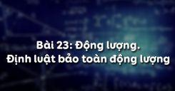 Bài 23: Động lượng và định luật bảo toàn động lượng