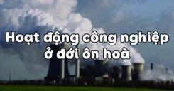 Bài 15: Hoạt động công nghiệp ở đới ôn hoà
