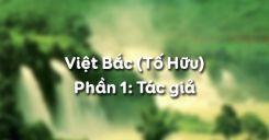 Việt Bắc - Tố Hữu - Phần 1: Tác giả