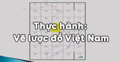 Bài 3: Thực hành Vẽ lược đồ Việt Nam