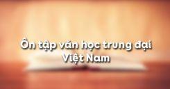 Soạn bài Ôn tập văn học trung đại Việt Nam - Ngữ văn 11