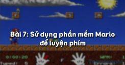 Bài 7: Sử dụng phần mềm Mario để luyện phím
