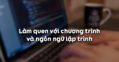 Bài 2: Làm quen với chương trình và ngôn ngữ lập trình