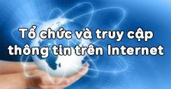 Bài 3: Tổ chức và truy cập thông tin trên Internet