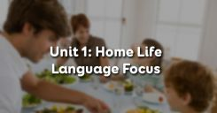 Unit 1: Home Life - Language Focus