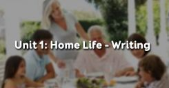 Unit 1: Home Life - Writing