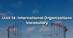 Unit 14: International Organizations - Vocabulary