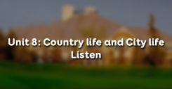 Unit 8: Country life and City life - Listen