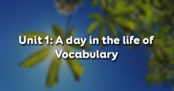 Unit 1: A day in the life of - Vocabulary