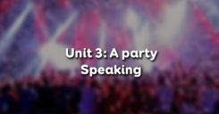 Unit 3: A party - Speaking