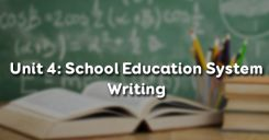 Unit 4: School Education System - Writing