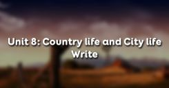 Unit 8: Country life and City life - Write