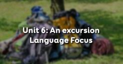 Unit 6: An excursion - Language Focus