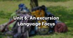 Unit 6: An excursion - Language Focus