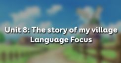 Unit 8: The story of my village - Language Focus