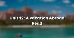 Unit 12: A vacation Abroad - Read