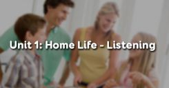 Unit 1: Home Life - Listening