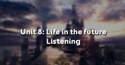 Unit 8: Life in the future - Listening