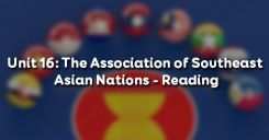 Unit 16: The Association of Southeast Asian Nations - Reading