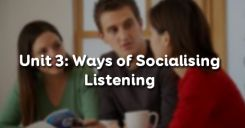 Unit 3: Ways of Socialising - Listening