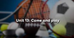 Unit 13: Come and play
