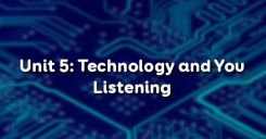 Unit 5: Technology and You - Listening