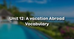 Unit 12: A vacation Abroad - Vocabulary