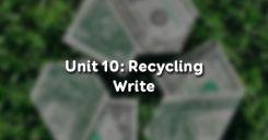 Unit 10: Recycling - Write