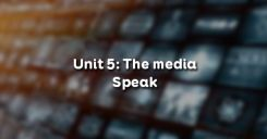 Unit 5: The media - Speak